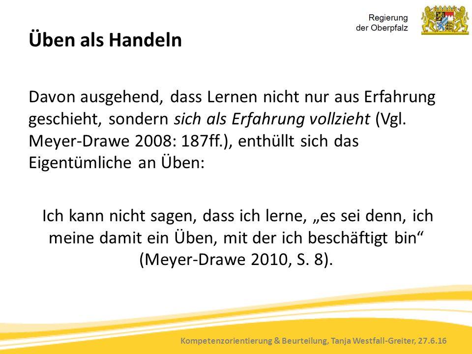 Kompetenzorientierung & Beurteilung, Tanja Westfall-Greiter, 27.6.16 Üben als Handeln Davon ausgehend, dass Lernen nicht nur aus Erfahrung geschieht,