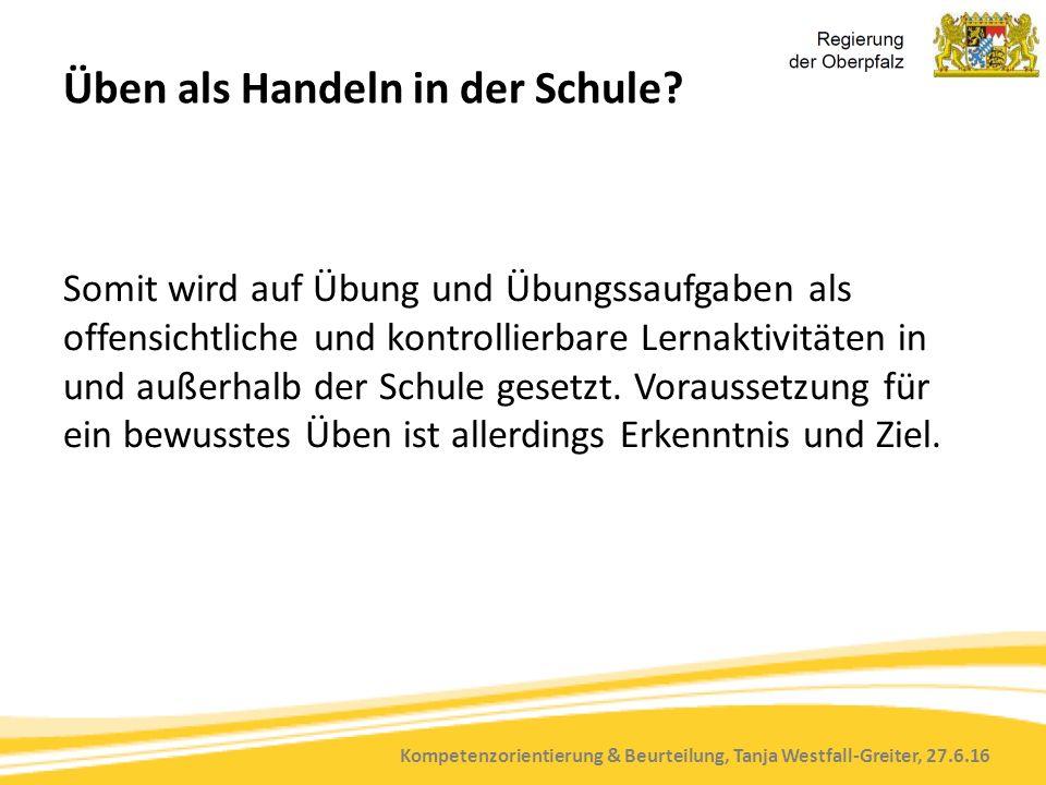 Kompetenzorientierung & Beurteilung, Tanja Westfall-Greiter, 27.6.16 Üben als Handeln in der Schule.