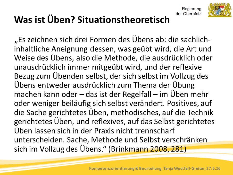 """Kompetenzorientierung & Beurteilung, Tanja Westfall-Greiter, 27.6.16 Was ist Üben? Situationstheoretisch """"Es zeichnen sich drei Formen des Übens ab: d"""