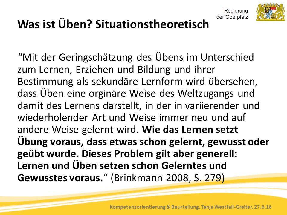 """Kompetenzorientierung & Beurteilung, Tanja Westfall-Greiter, 27.6.16 Was ist Üben? Situationstheoretisch """"Mit der Geringschätzung des Übens im Untersc"""