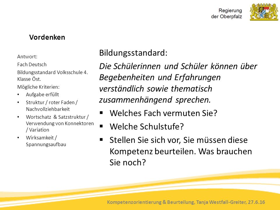 Kompetenzorientierung & Beurteilung, Tanja Westfall-Greiter, 27.6.16 Vordenken Bildungsstandard: Die Schülerinnen und Schüler können über Begebenheiten und Erfahrungen verständlich sowie thematisch zusammenhängend sprechen.