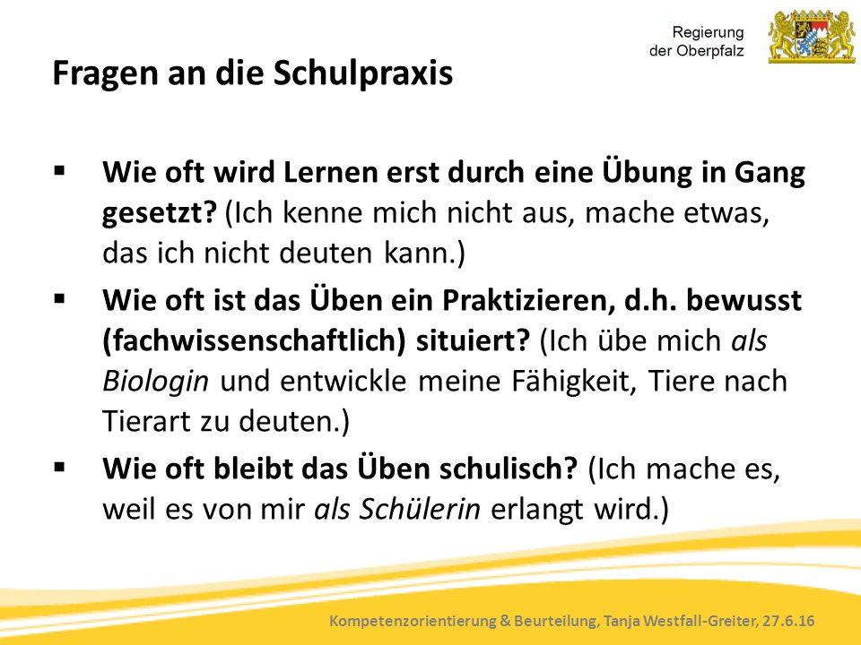 Kompetenzorientierung & Beurteilung, Tanja Westfall-Greiter, 27.6.16 Fragen an die Schulpraxis  Wie oft wird Lernen erst durch eine Übung in Gang ges