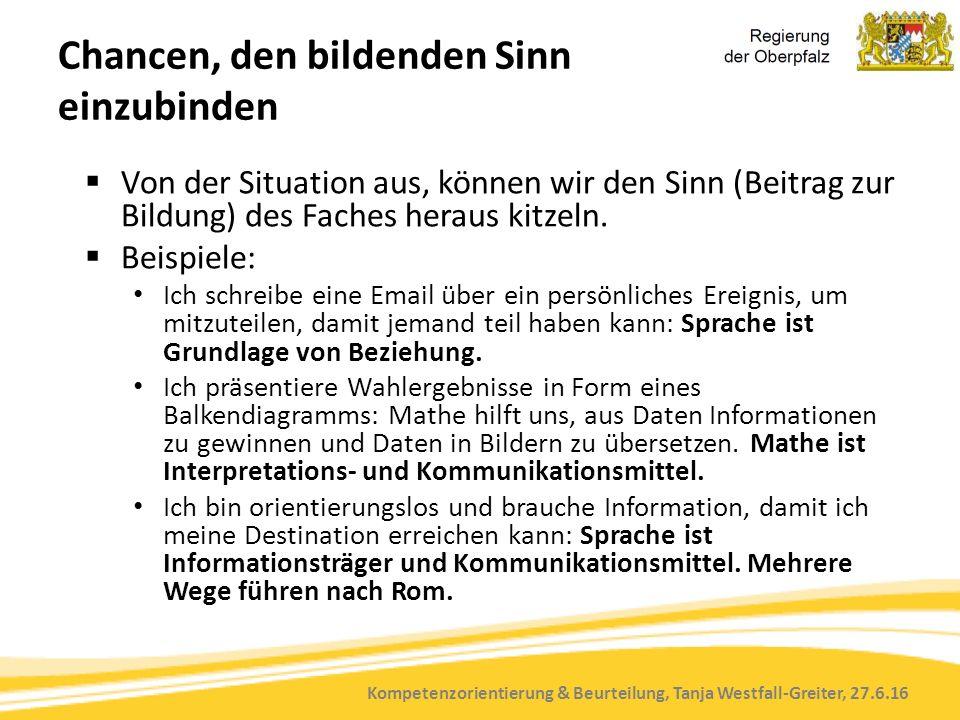 Kompetenzorientierung & Beurteilung, Tanja Westfall-Greiter, 27.6.16 Chancen, den bildenden Sinn einzubinden  Von der Situation aus, können wir den S