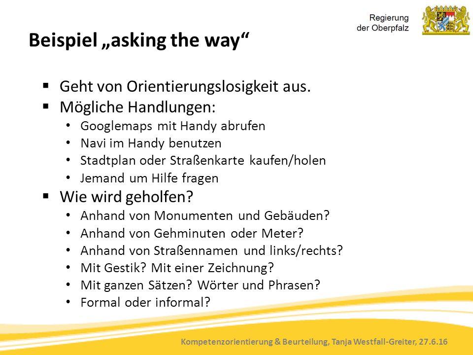 """Kompetenzorientierung & Beurteilung, Tanja Westfall-Greiter, 27.6.16 Beispiel """"asking the way""""  Geht von Orientierungslosigkeit aus.  Mögliche Handl"""