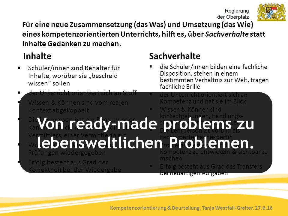 Kompetenzorientierung & Beurteilung, Tanja Westfall-Greiter, 27.6.16 Für eine neue Zusammensetzung (das Was) und Umsetzung (das Wie) eines kompetenzorientierten Unterrichts, hilft es, über Sachverhalte statt Inhalte Gedanken zu machen.