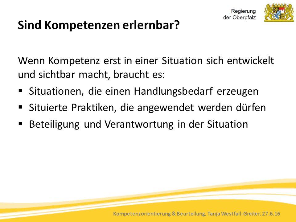 Kompetenzorientierung & Beurteilung, Tanja Westfall-Greiter, 27.6.16 Sind Kompetenzen erlernbar? Wenn Kompetenz erst in einer Situation sich entwickel