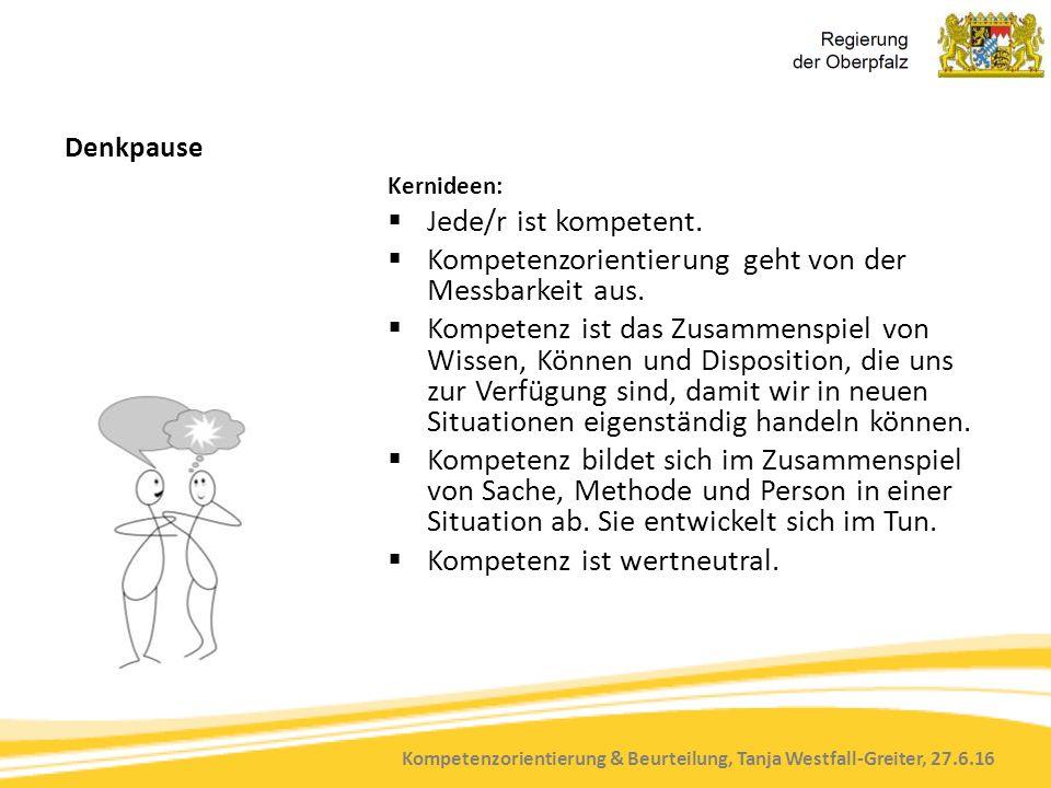 Kompetenzorientierung & Beurteilung, Tanja Westfall-Greiter, 27.6.16 Denkpause Kernideen:  Jede/r ist kompetent.  Kompetenzorientierung geht von der