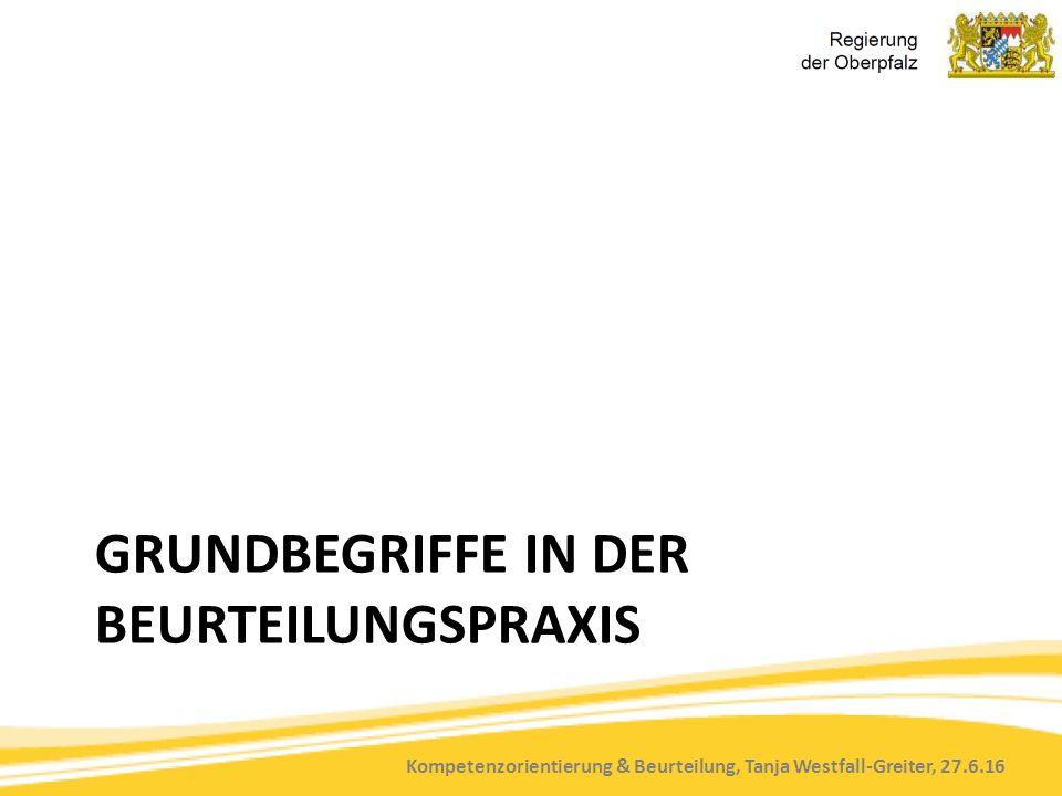 Kompetenzorientierung & Beurteilung, Tanja Westfall-Greiter, 27.6.16 GRUNDBEGRIFFE IN DER BEURTEILUNGSPRAXIS