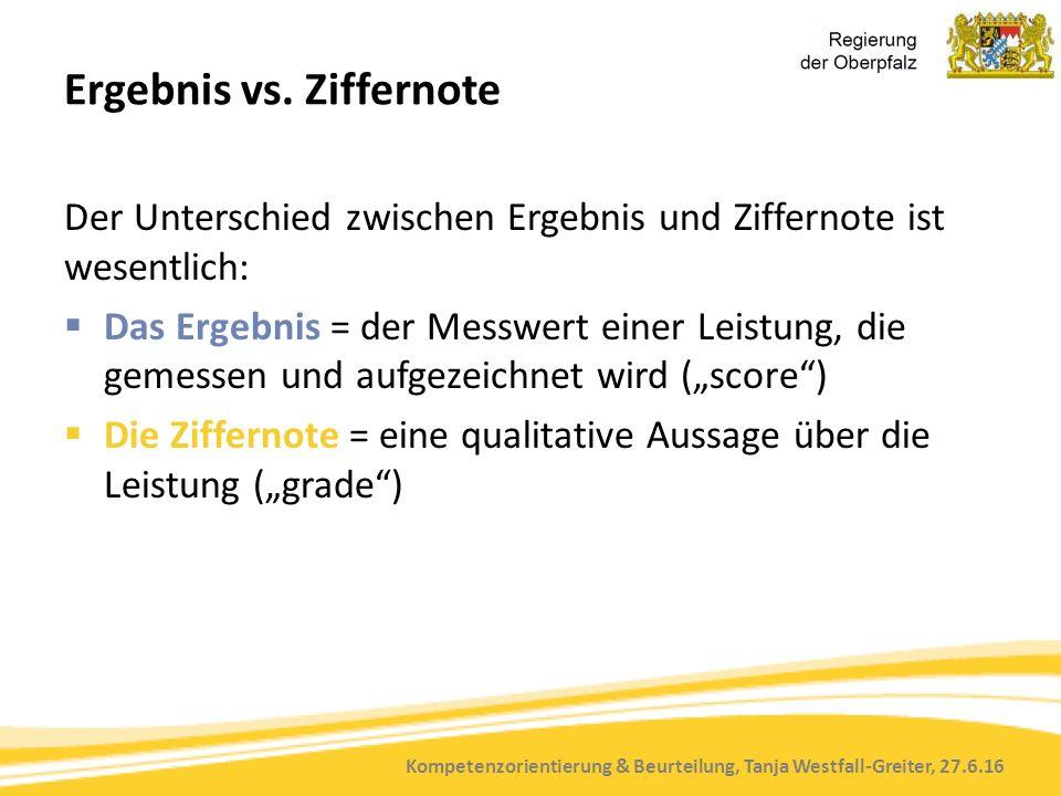 Kompetenzorientierung & Beurteilung, Tanja Westfall-Greiter, 27.6.16 Ergebnis vs. Ziffernote Der Unterschied zwischen Ergebnis und Ziffernote ist wese