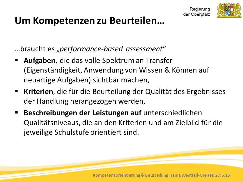 """Kompetenzorientierung & Beurteilung, Tanja Westfall-Greiter, 27.6.16 Um Kompetenzen zu Beurteilen… …braucht es """"performance-based assessment""""  Aufgab"""