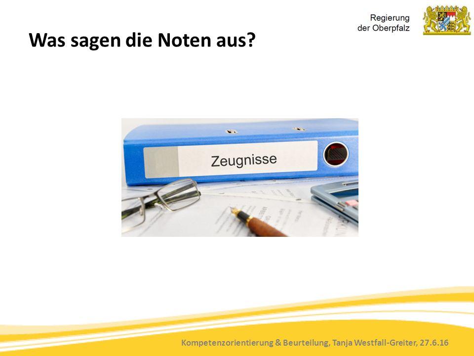 Kompetenzorientierung & Beurteilung, Tanja Westfall-Greiter, 27.6.16 Was sagen die Noten aus