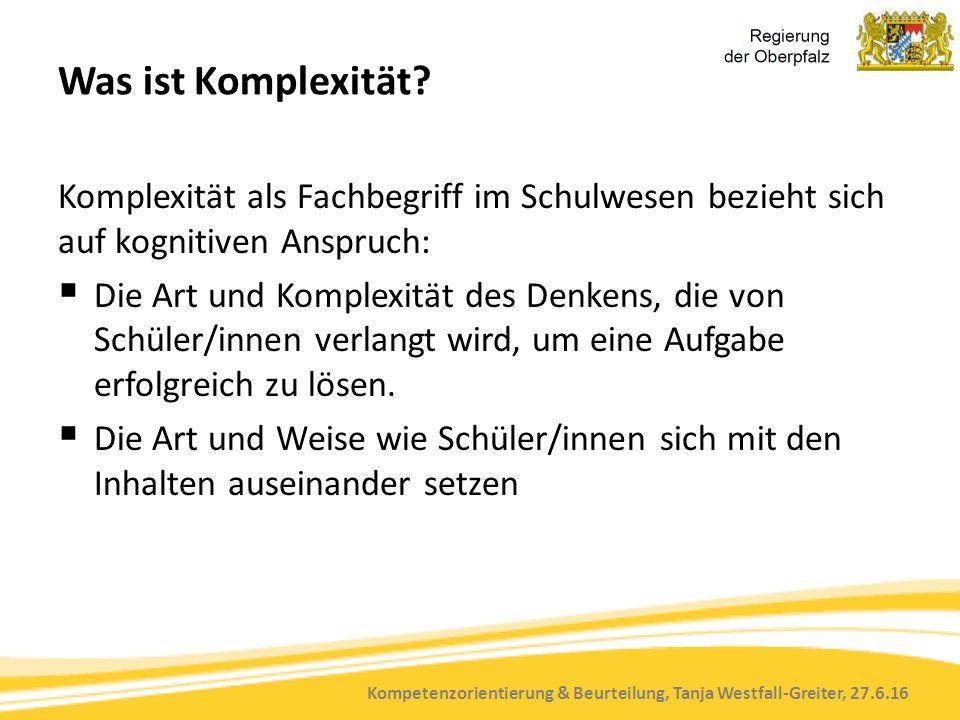 Kompetenzorientierung & Beurteilung, Tanja Westfall-Greiter, 27.6.16 Was ist Komplexität? Komplexität als Fachbegriff im Schulwesen bezieht sich auf k