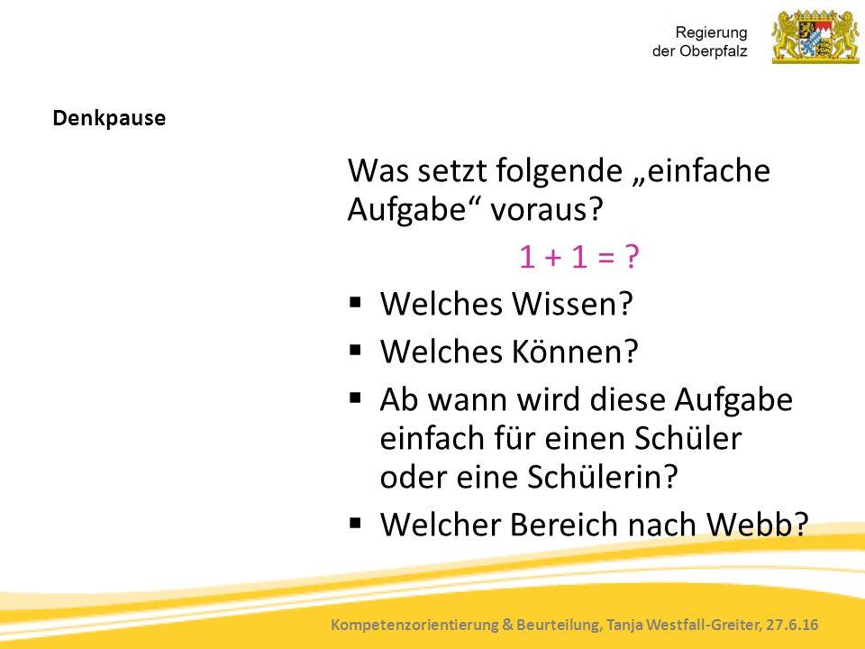 """Kompetenzorientierung & Beurteilung, Tanja Westfall-Greiter, 27.6.16 Denkpause Was setzt folgende """"einfache Aufgabe"""" voraus? 1 + 1 = ?  Welches Wisse"""