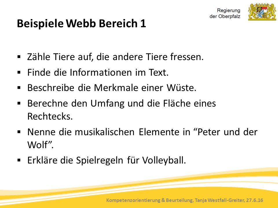 Kompetenzorientierung & Beurteilung, Tanja Westfall-Greiter, 27.6.16 Beispiele Webb Bereich 1  Zähle Tiere auf, die andere Tiere fressen.  Finde die