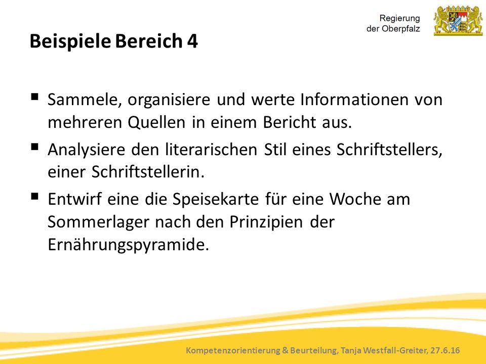Kompetenzorientierung & Beurteilung, Tanja Westfall-Greiter, 27.6.16 Beispiele Bereich 4  Sammele, organisiere und werte Informationen von mehreren Quellen in einem Bericht aus.