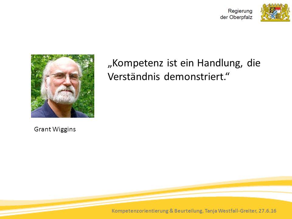 """Kompetenzorientierung & Beurteilung, Tanja Westfall-Greiter, 27.6.16 """"Kompetenz ist ein Handlung, die Verständnis demonstriert."""" Grant Wiggins"""