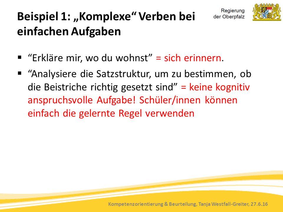 """Kompetenzorientierung & Beurteilung, Tanja Westfall-Greiter, 27.6.16 Beispiel 1: """"Komplexe Verben bei einfachen Aufgaben  Erkläre mir, wo du wohnst = sich erinnern."""