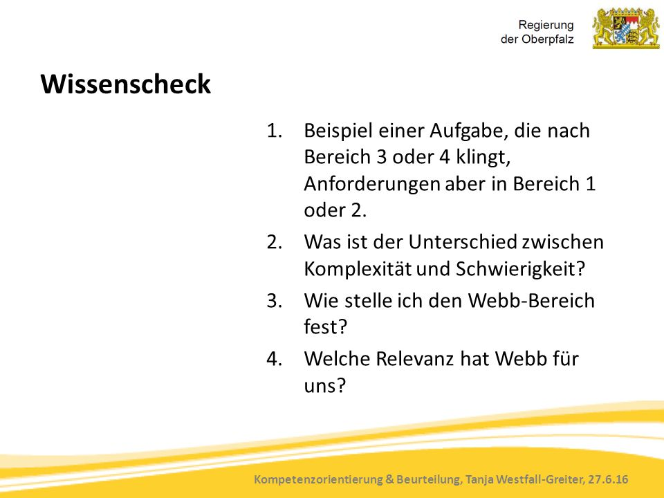 Kompetenzorientierung & Beurteilung, Tanja Westfall-Greiter, 27.6.16 Wissenscheck 1.Beispiel einer Aufgabe, die nach Bereich 3 oder 4 klingt, Anforderungen aber in Bereich 1 oder 2.