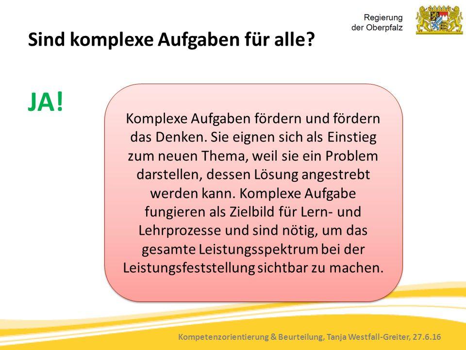 Kompetenzorientierung & Beurteilung, Tanja Westfall-Greiter, 27.6.16 Sind komplexe Aufgaben für alle? JA! Komplexe Aufgaben fördern und fördern das De