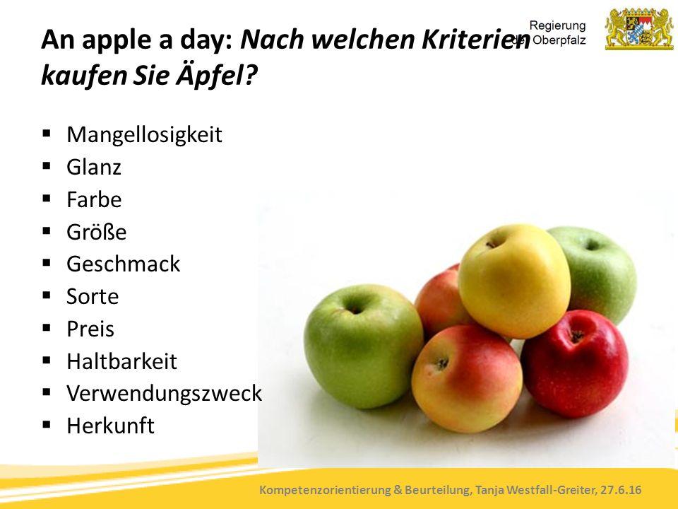 Kompetenzorientierung & Beurteilung, Tanja Westfall-Greiter, 27.6.16 An apple a day: Nach welchen Kriterien kaufen Sie Äpfel?  Mangellosigkeit  Glan