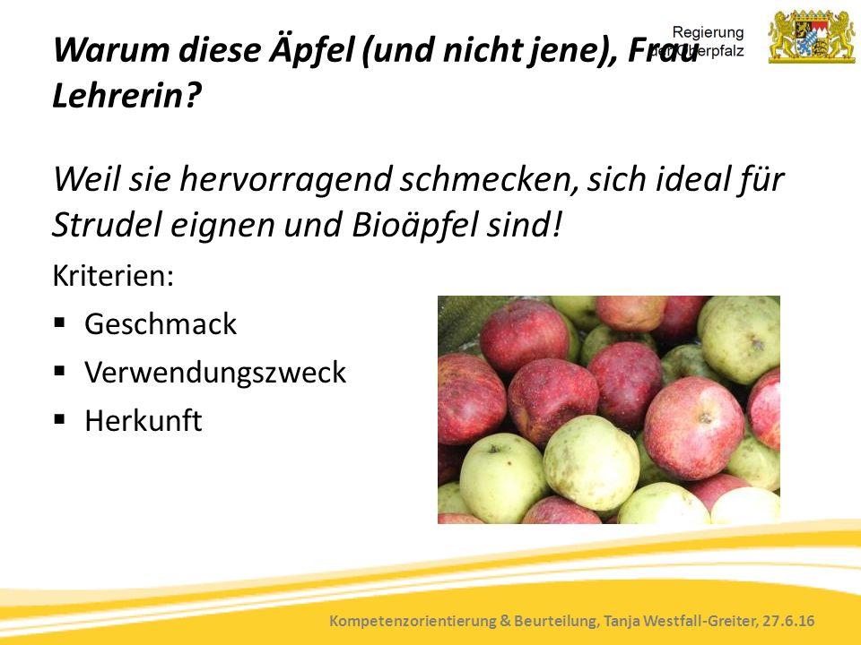 Kompetenzorientierung & Beurteilung, Tanja Westfall-Greiter, 27.6.16 Warum diese Äpfel (und nicht jene), Frau Lehrerin? Weil sie hervorragend schmecke