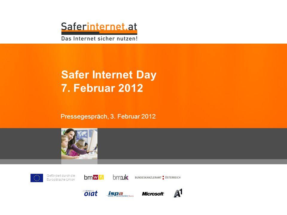Gefördert durch die Europäische Union Safer Internet Day 7. Februar 2012 Pressegespräch, 3. Februar 2012