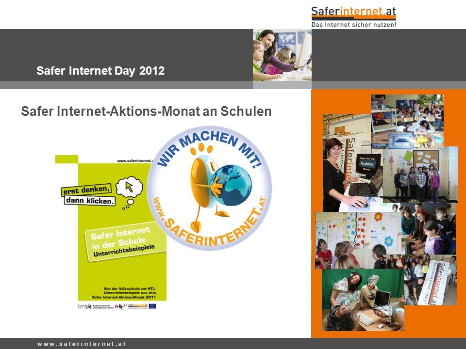w w w. s a f e r i n t e r n e t. a t Safer Internet Day 2012 Safer Internet-Aktions-Monat an Schulen