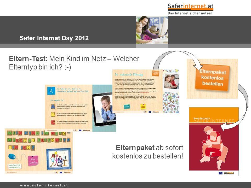 w w w. s a f e r i n t e r n e t. a t Safer Internet Day 2012 Eltern-Test: Mein Kind im Netz – Welcher Elterntyp bin ich? ;-) Elternpaket ab sofort ko