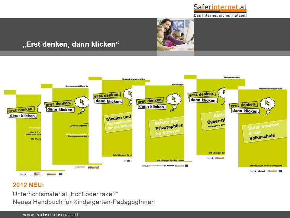 """w w w. s a f e r i n t e r n e t. a t """"Erst denken, dann klicken"""" 2012 NEU: Unterrichtsmaterial """"Echt oder fake?"""" Neues Handbuch für Kindergarten-Päda"""