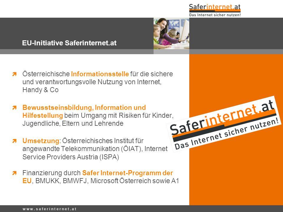 w w w. s a f e r i n t e r n e t. a t  Österreichische Informationsstelle für die sichere und verantwortungsvolle Nutzung von Internet, Handy & Co 