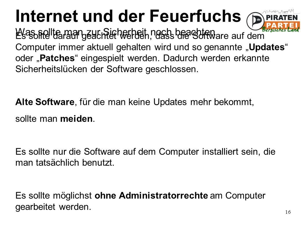 """16 Internet und der Feuerfuchs Was sollte man zur Sicherheit noch beachten Es sollte darauf geachtet werden, dass die Software auf dem Computer immer aktuell gehalten wird und so genannte """"Updates oder """"Patches eingespielt werden."""