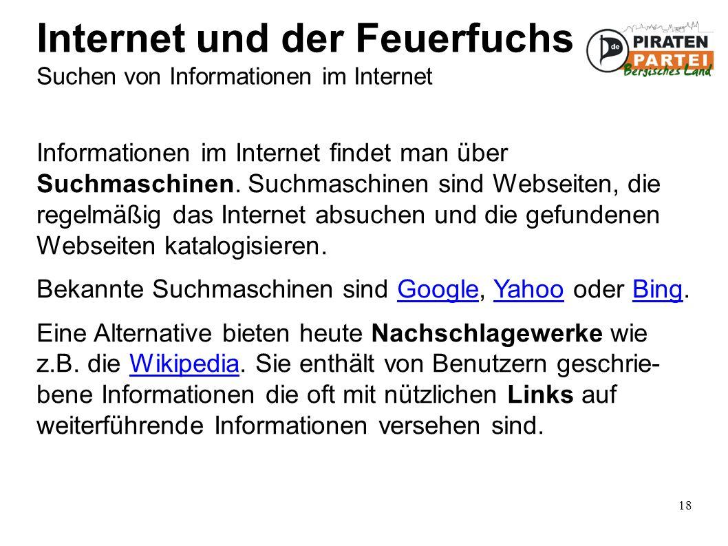 18 Internet und der Feuerfuchs Suchen von Informationen im Internet Informationen im Internet findet man über Suchmaschinen.