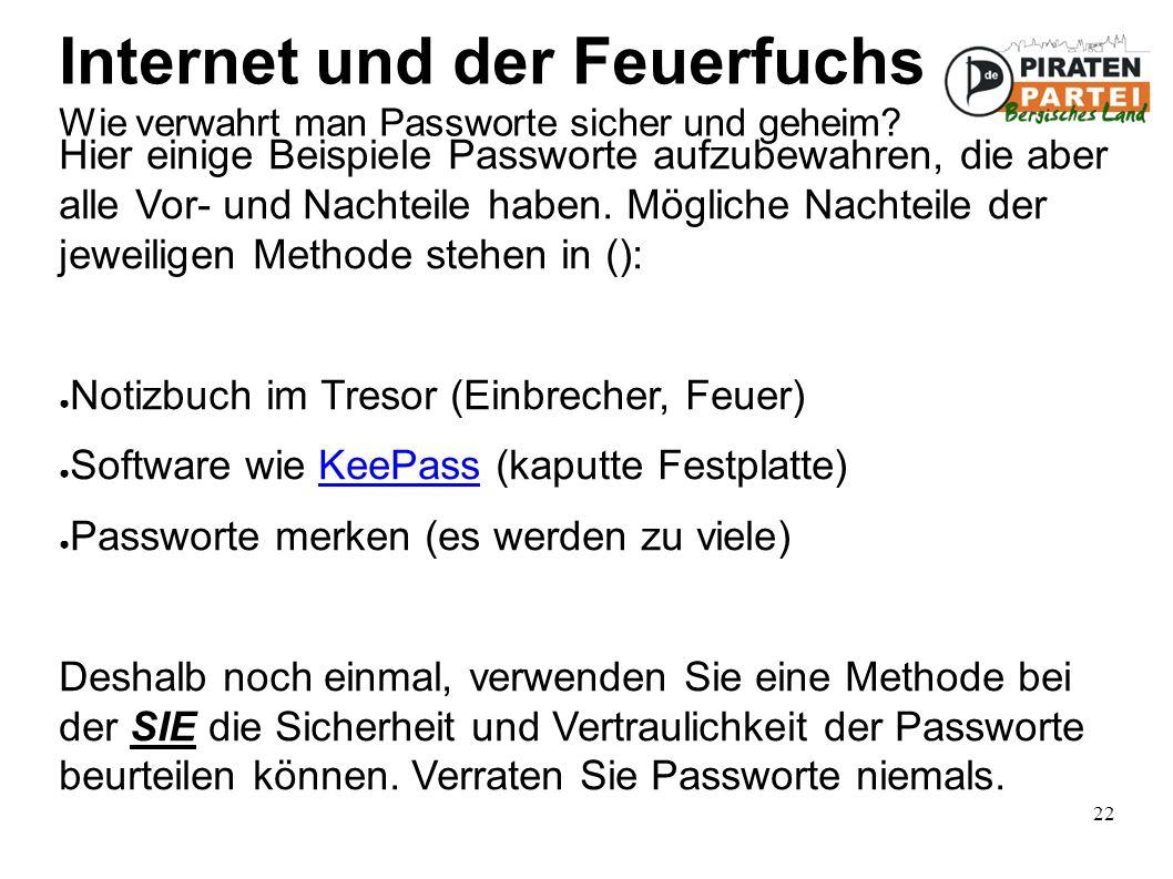 22 Internet und der Feuerfuchs Wie verwahrt man Passworte sicher und geheim.