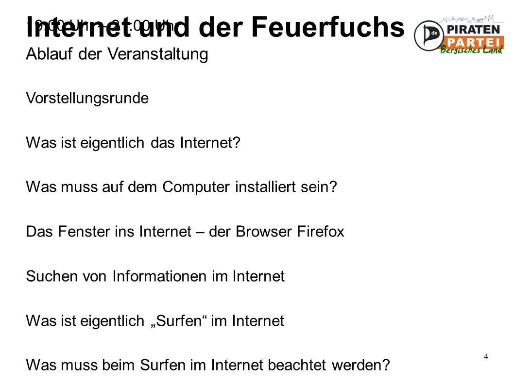 4 Internet und der Feuerfuchs Ablauf der Veranstaltung 19:00 Uhr – 21:00 Uhr Vorstellungsrunde Was ist eigentlich das Internet.