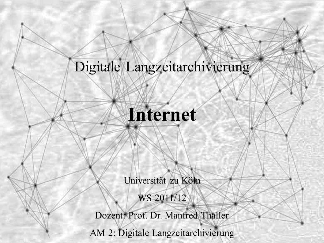 Digitale Langzeitarchivierung Internet Universität zu Köln WS 2011/12 Dozent: Prof.