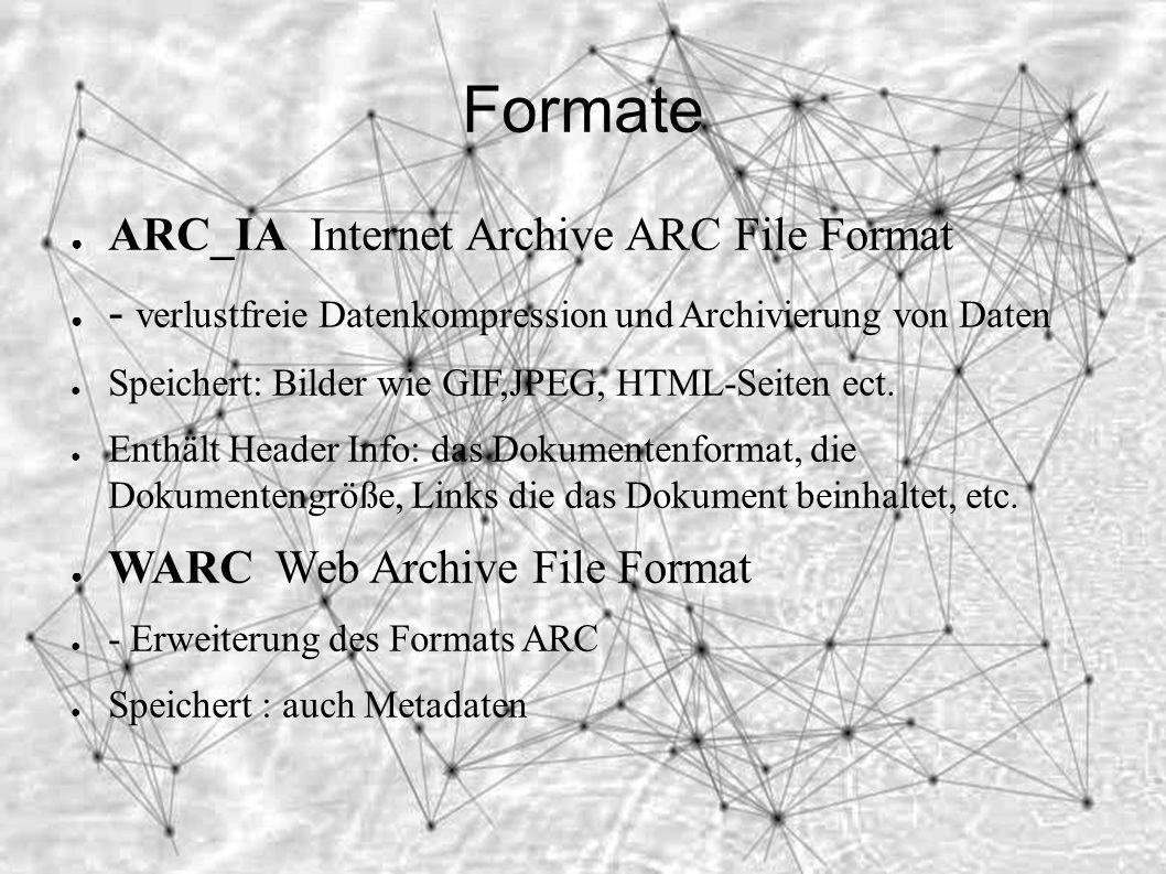 Formate ● ARC_IA Internet Archive ARC File Format ● - verlustfreie Datenkompression und Archivierung von Daten ● Speichert: Bilder wie GIF,JPEG, HTML-Seiten ect.
