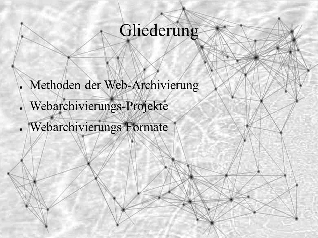 Gliederung ● Methoden der Web-Archivierung ● Webarchivierungs-Projekte ● Webarchivierungs Formate