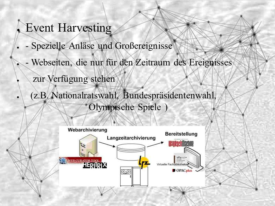 Mängel des Harvesting ● Datenbanken werden nicht erfasst ● Keine Inhalte ohne Authentisierung ● Hyperlinks nicht erreichbar