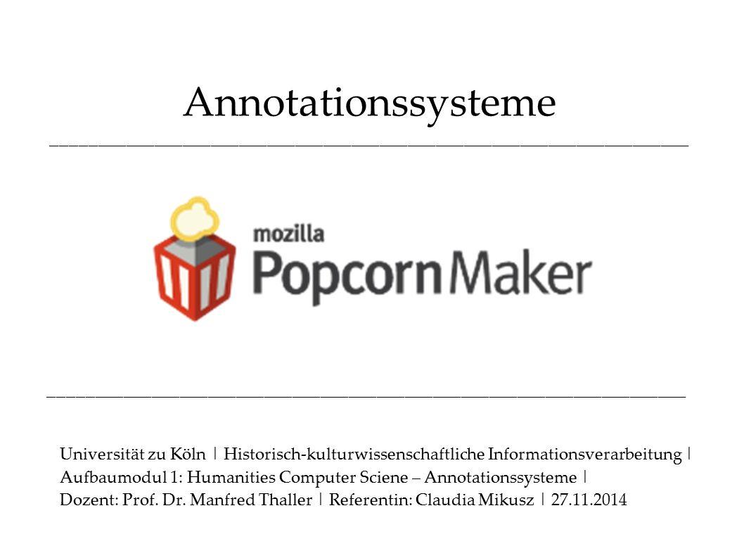 Annotationssysteme ____________________________________________________________________ Universität zu Köln | Historisch-kulturwissenschaftliche Informationsverarbeitung | Aufbaumodul 1: Humanities Computer Sciene – Annotationssysteme | Dozent: Prof.