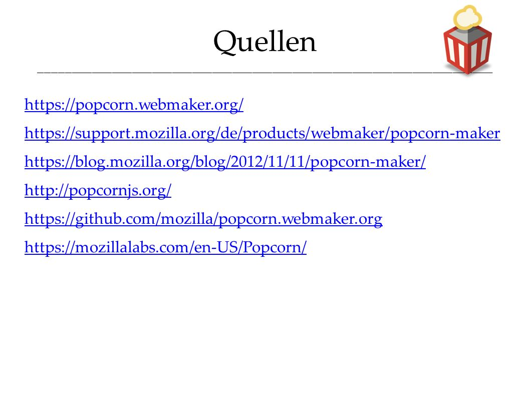 Quellen ____________________________________________________________________ https://popcorn.webmaker.org/ https://support.mozilla.org/de/products/web