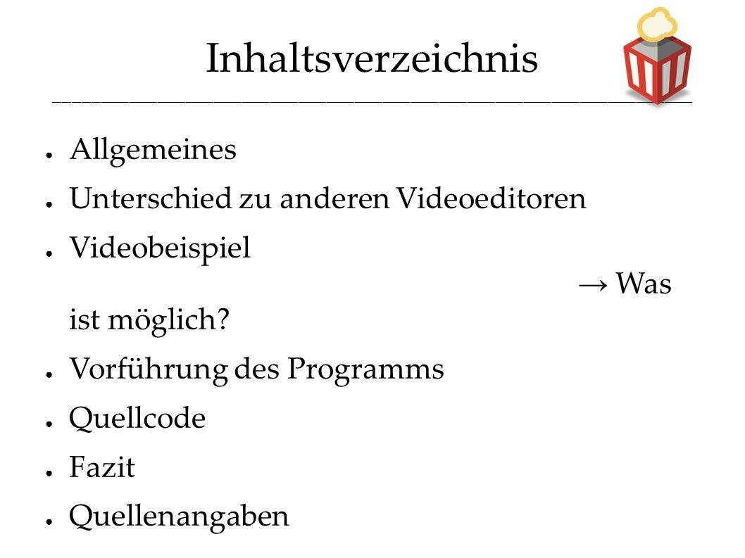 Inhaltsverzeichnis ____________________________________________________________________ ● Allgemeines ● Unterschied zu anderen Videoeditoren ● Videobeispiel → Was ist möglich.