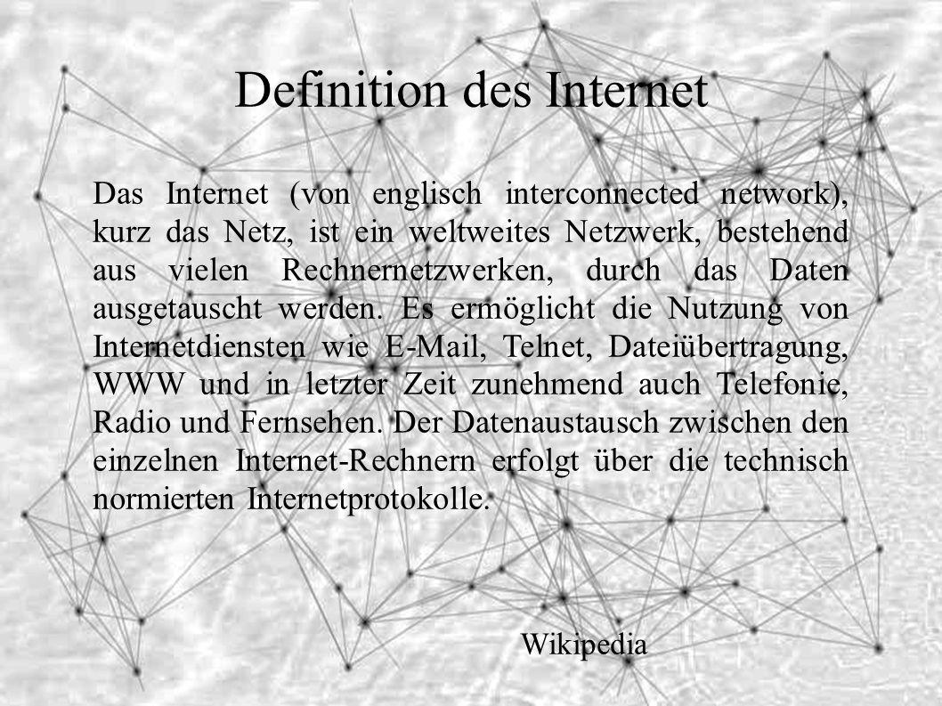 Definition des Internet Das Internet (von englisch interconnected network), kurz das Netz, ist ein weltweites Netzwerk, bestehend aus vielen Rechnernetzwerken, durch das Daten ausgetauscht werden.