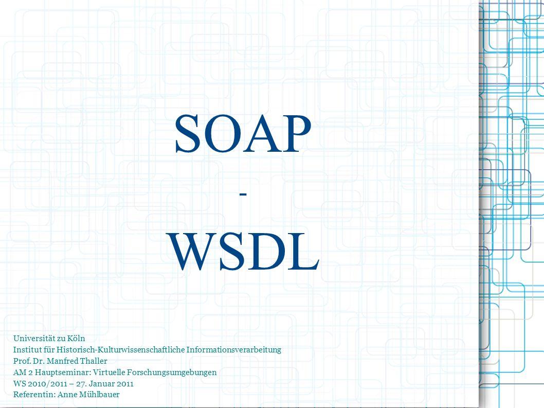 SOAP - WSDL Universität zu Köln Institut für Historisch-Kulturwissenschaftliche Informationsverarbeitung Prof.