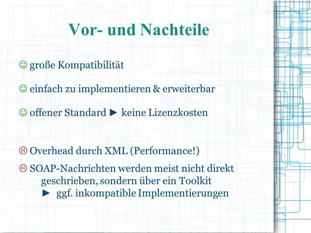 Vor- und Nachteile große Kompatibilität einfach zu implementieren & erweiterbar offener Standard ► keine Lizenzkosten  Overhead durch XML (Performance!)  SOAP-Nachrichten werden meist nicht direkt geschrieben, sondern über ein Toolkit ► ggf.