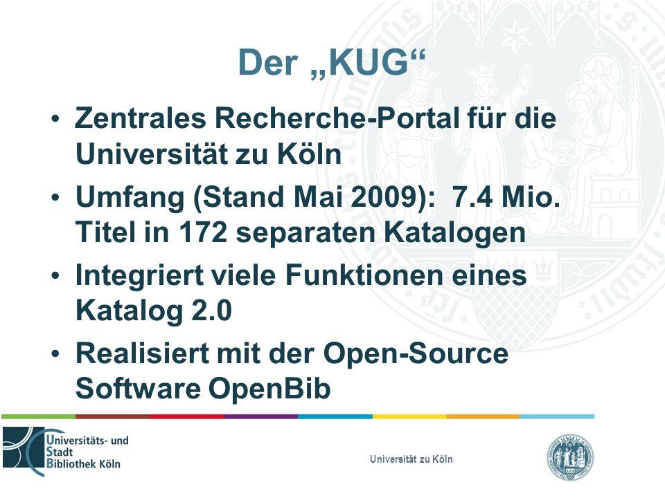 """Universität zu Köln Der """"KUG Zentrales Recherche-Portal für die Universität zu Köln Umfang (Stand Mai 2009): 7.4 Mio."""