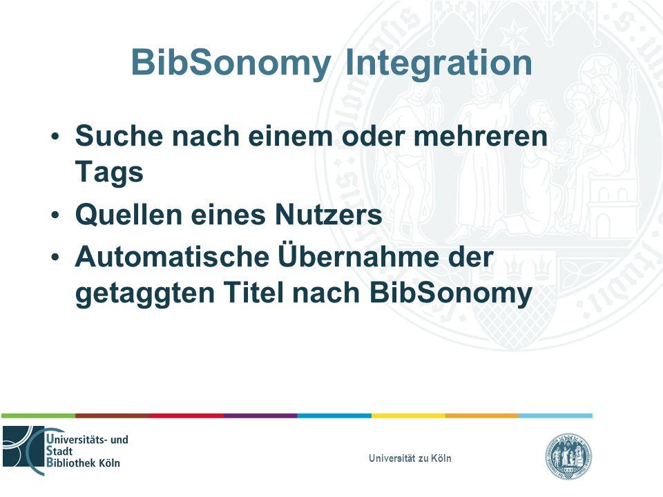 Universität zu Köln BibSonomy Integration Suche nach einem oder mehreren Tags Quellen eines Nutzers Automatische Übernahme der getaggten Titel nach BibSonomy