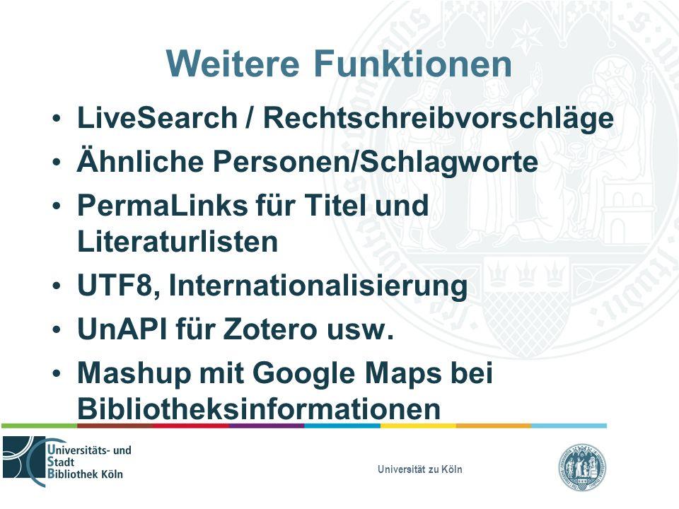 Universität zu Köln Weitere Funktionen LiveSearch / Rechtschreibvorschläge Ähnliche Personen/Schlagworte PermaLinks für Titel und Literaturlisten UTF8, Internationalisierung UnAPI für Zotero usw.