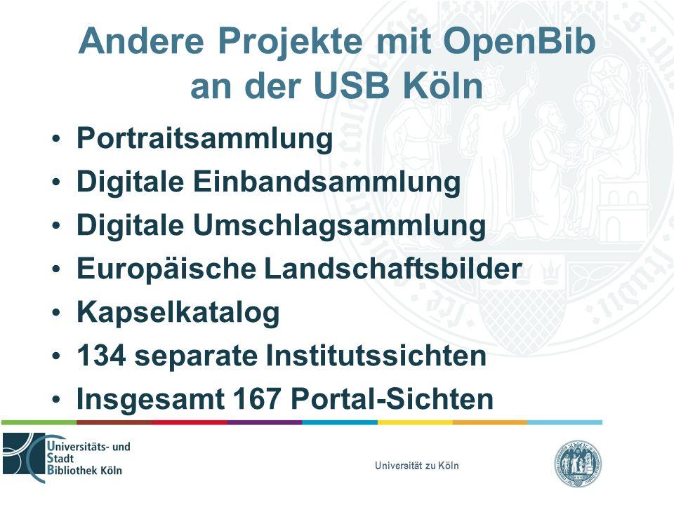 Universität zu Köln Andere Projekte mit OpenBib an der USB Köln Portraitsammlung Digitale Einbandsammlung Digitale Umschlagsammlung Europäische Landschaftsbilder Kapselkatalog 134 separate Institutssichten Insgesamt 167 Portal-Sichten