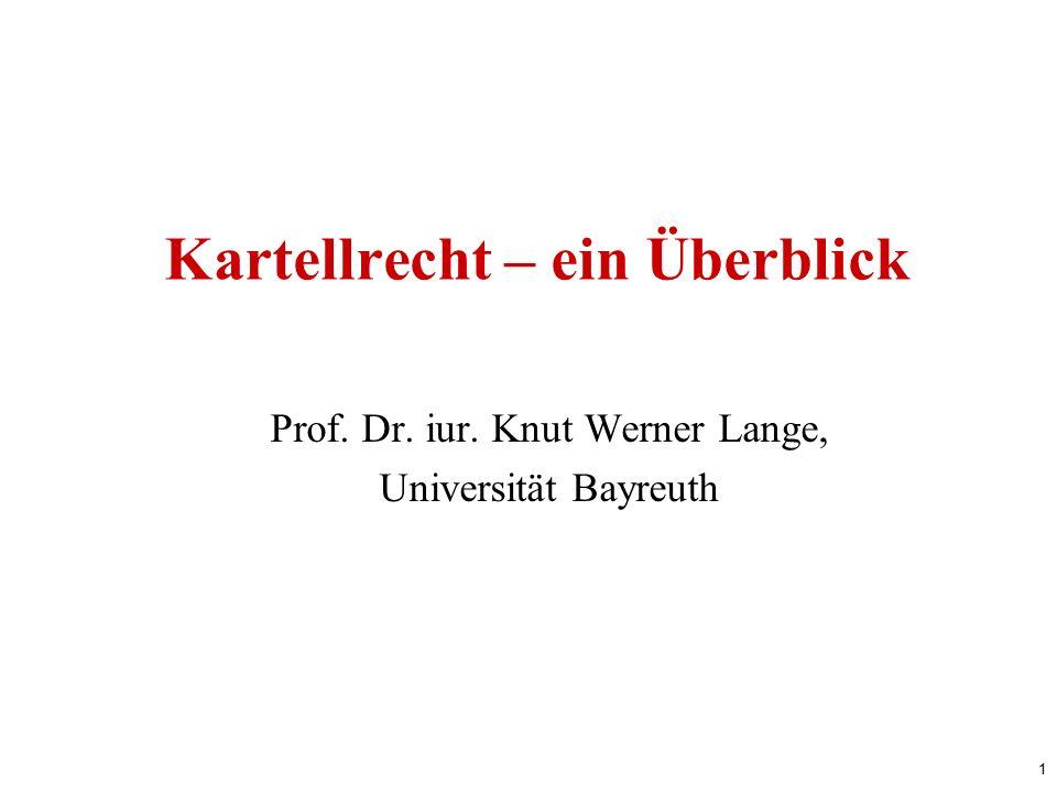 1 Kartellrecht – ein Überblick Prof. Dr. iur. Knut Werner Lange, Universität Bayreuth