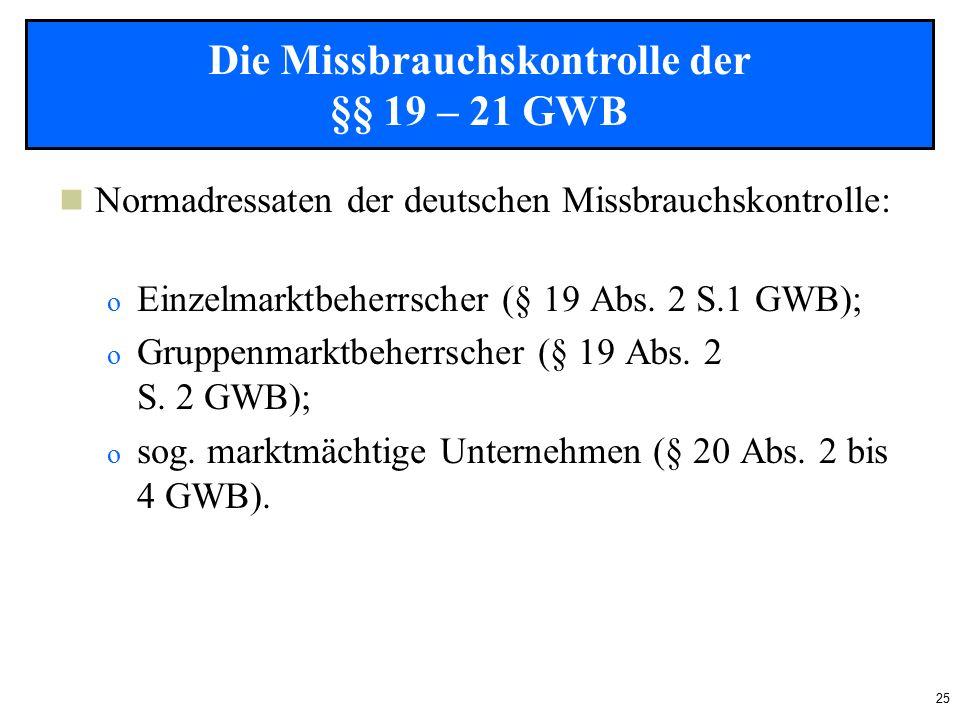 25 Normadressaten der deutschen Missbrauchskontrolle: o Einzelmarktbeherrscher (§ 19 Abs.